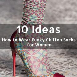 10 Ideas How to Wear Funky Chiffon Socks for Women