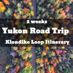2 weeks Yukon Road Trip  Klondike Loop Itinerary