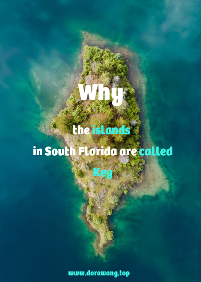 Why the islands in South Florida are called Key