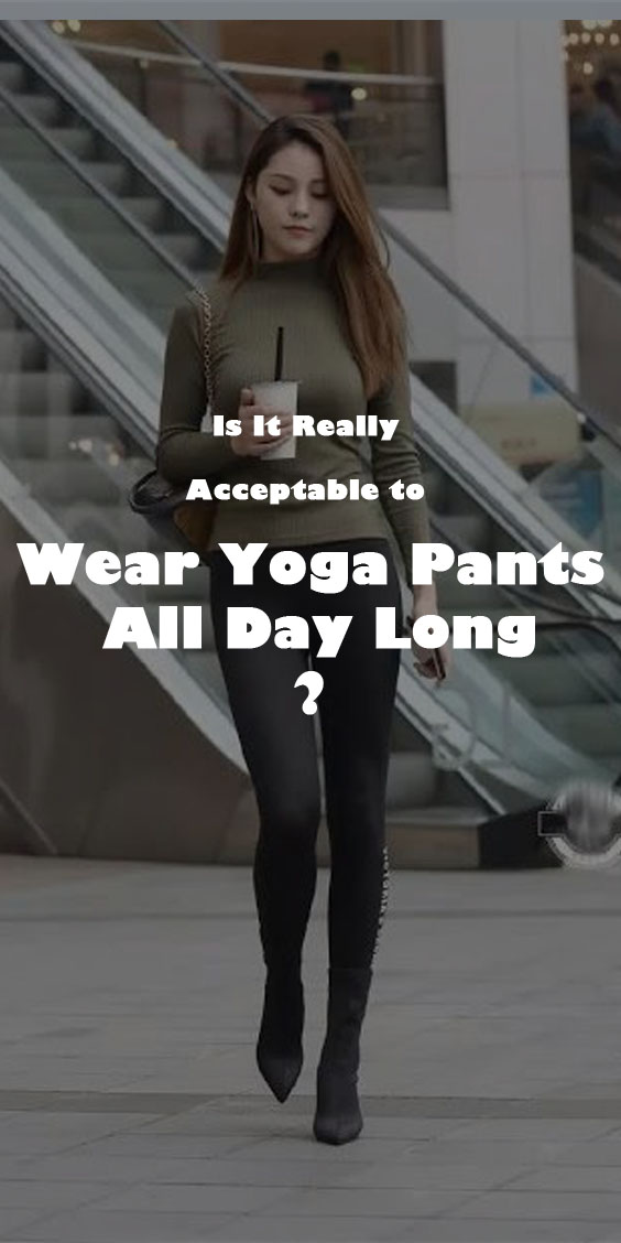Is It Really Acceptable to Wear Yoga Pants All Day Long
