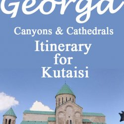Canyons & Cathedrals:  Itinerary for Kutaisi, Georgia