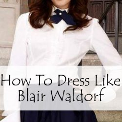 How To Dress Like Blair Waldorf IN Gossip Girl