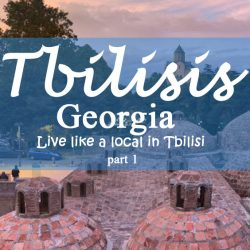 Live like a local in Tbilisi-tour guide part 1