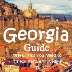 Useful Tips You Need to Check Before Travelling To Georgia
